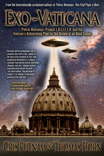 9780984825639: Exo-Vaticana: Petrus Romanus, Project L.U.C.I.F.E.R. and the Vatican's Astonishing Plan for the Arrival of an Alien Savior