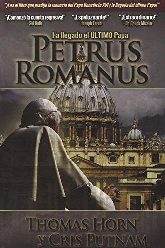 SP Petrus Romanus: Ha llegado el último Papa: Thomas R. Horn