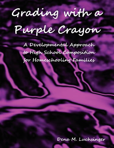 9780984831326: Grading with a Purple Crayon: A Developmental Approach to High School Composition for Homeschooling Families