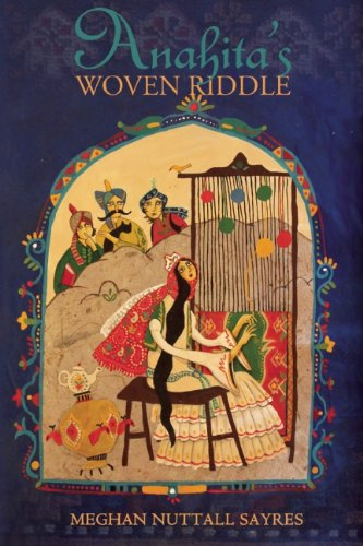 Anahita's Woven Riddle: Sayres, Meghan Nuttall