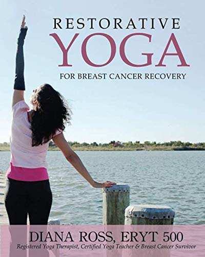 9780984839513: Restorative Yoga For Breast Cancer Recovery: Gentle Flowing Yoga For Breast Health, Breast Cancer Related Fatigue & Lymphedema Management