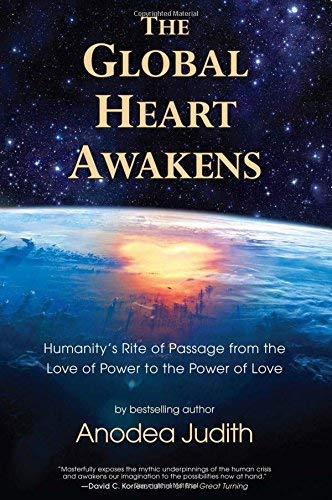 9780984840762: The Global Heart Awakens: Humanity's Rite of Passage from the Love of Power to the Power of Love