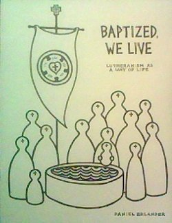 9780984841400: Baptized, We Live: Lutheranism As a Way of Life