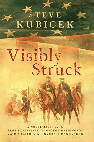 9780984842643: Visibly Struck: A Novel Based on the True Experiences of George Washington and His Faith in the Invisible Hand of God