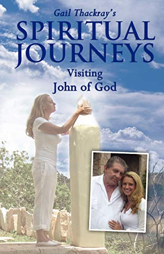 9780984844012: Gail Thackray's Spiritual Journeys: Visiting John of God
