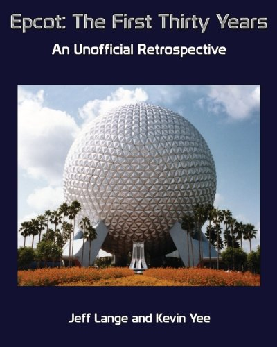 Epcot: The First Thirty Years (Color Version): An Unofficial Retrospective: Jeff Lange
