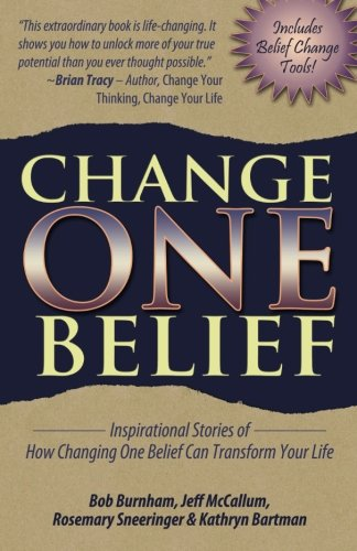 9780984846238: Change One Belief: Inspirational Stories of How Changing One Belief Can Transform Your Life