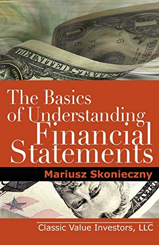 9780984849000: The Basics of Understanding Financial Statements: Learn How to Read Financial Statements by Understanding the Balance Sheet, the Income Statement, and the Cash Flow Statement