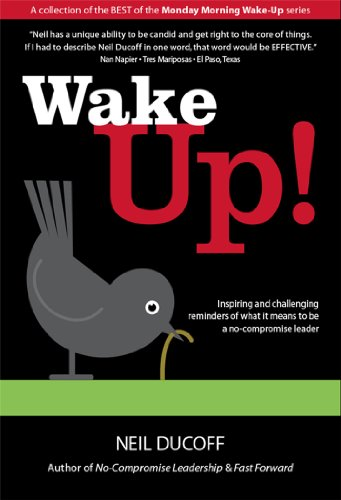Wake Up!: Inspiring and challenging strategies on what it takes to be a No-Compromise leader: Neil ...