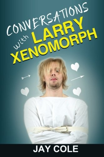 Conversations with Larry Xenomorph: Cole, Jay