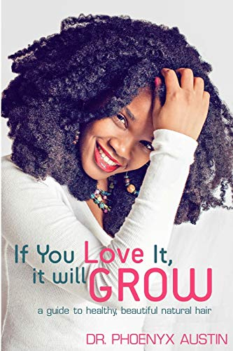 9780984863006: If You Love It, It Will Grow: A Guide To Healthy, Beautiful Natural Hair