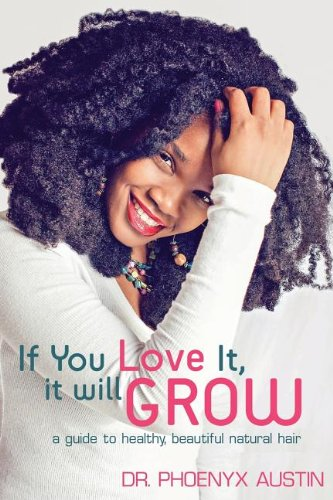 9780984863013: If You Love It, It Will Grow: A Guide to Healthy, Beautiful Natural Hair