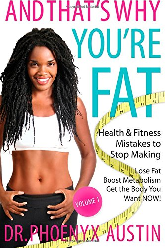 9780984863020: And That's Why You're Fat: Health & Fitness Mistakes to Stop Making- Lose Fat, Boost Metabolism & Get the Body You Want NOW! (Vol. 1): Volume 1