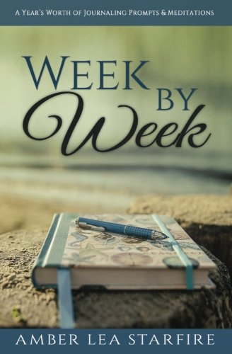 9780984863600: Week by Week: A Year's Worth of Journaling Prompts & Meditations