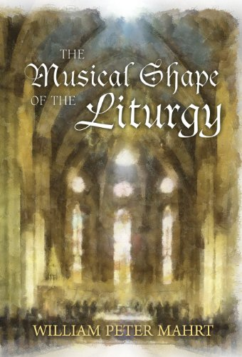 The Musical Shape of the Liturgy: William Peter Mahrt