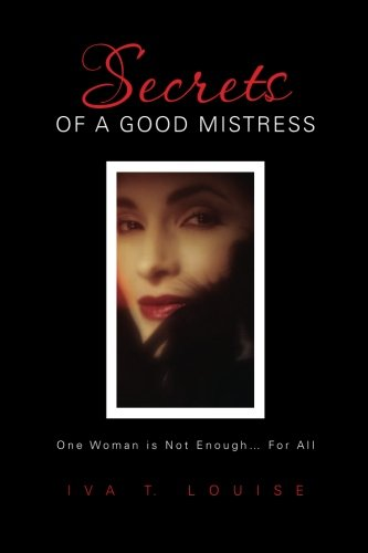 9780984870905: Secrets of a Good Mistress: One Woman is Not Enough...For All