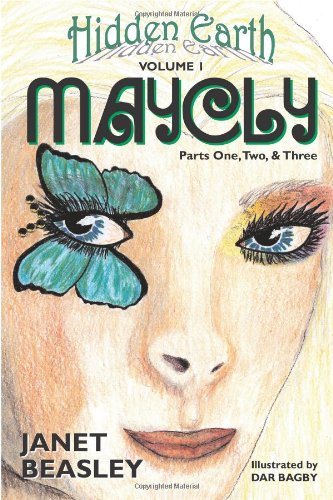 Hidden Earth, Volume 1, Maycly, Parts One, Two & Three: Beasley, Janet