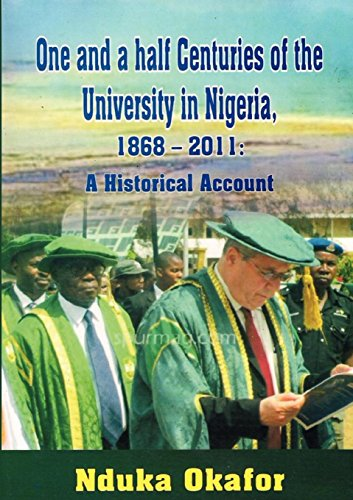 One and a Half Centuries of the University in Nigeria, 1868 - 2011. a Historical Account: Nduka ...