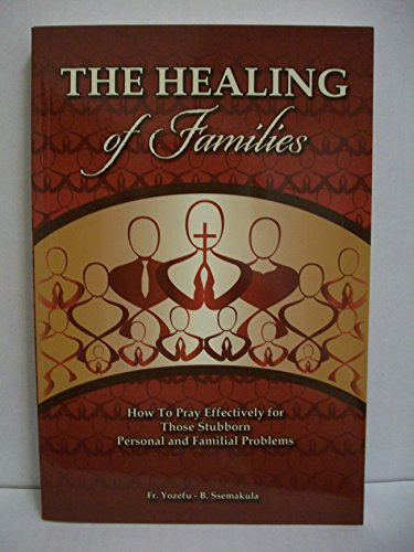 9780984886210: The Healing of Families: How To Pray Effectively for Those Stubborn Personal and Familial Problems