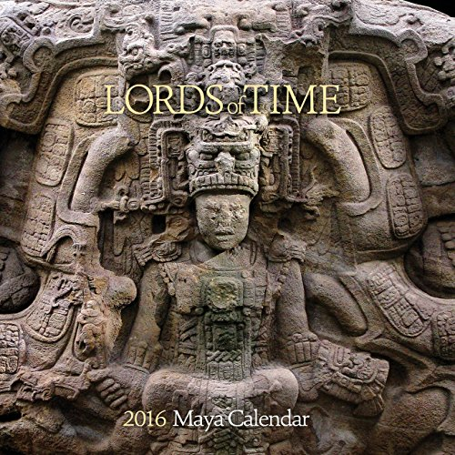 9780984886579: Lords of Time 2016 Maya Calendar