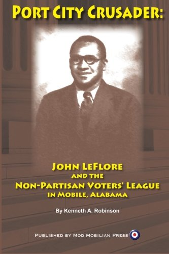 9780984890934: Port City Crusader: John LeFlore and the Non-Partisan Voters League in Mobile, Alabama