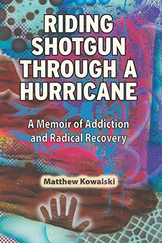 9780984891405: Riding Shotgun Through a Hurricane: A Memoir of Addiction and Radical Recovery