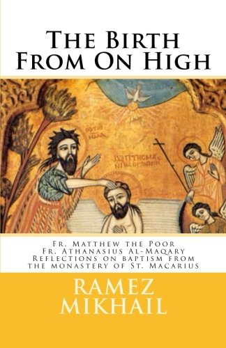 9780984891863: The Birth From On High: Reflections on the spirituality and history of Baptism from the monastery of St. Macarius
