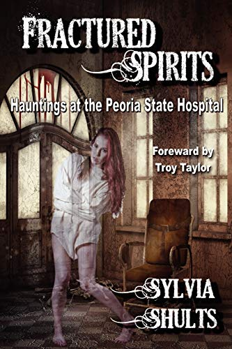 9780984893119: Fractured Spirits: Hauntings at the Peoria State Hospital