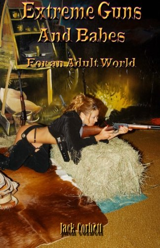 9780984893416: Extreme Guns  and Babes for an adult world: Full Color Edition