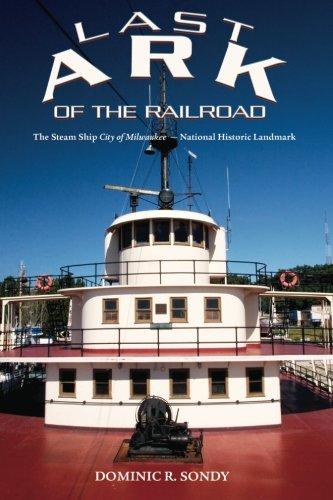 Last Ark of the Railroad: The Steam Ship City of Milwaukee - National Historic Landmark: Dominic R ...