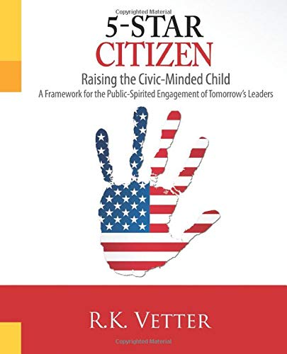 9780984903801: 5-Star Citizen: Raising the Civic-Minded Child: A Framework for the Public-Spirited Engagement of Tomorrow's Leaders (Volume 1)