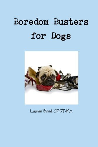 9780984904600: Boredom Busters for Dogs: Avoiding destructive and annoying behaviors thru life enrichment