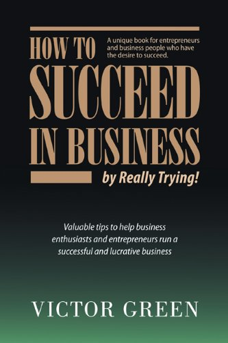 9780984909506: How to Succeed in Business: By Really Trying!