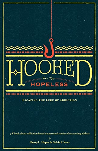 9780984913503: Hooked but not Hopeless: Escaping the Lure of Addiction