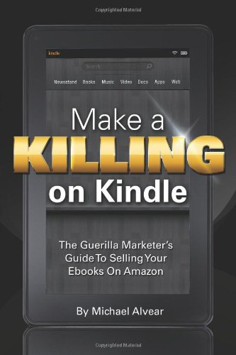 9780984916153: Make A Killing On Kindle: Without Blogging, Facebook Or Twitter.  The Guerilla Marketer's Guide To Selling Ebooks On Amazon.