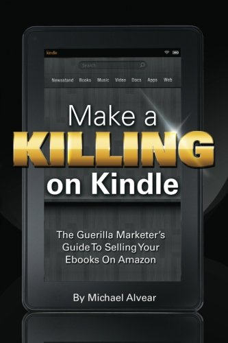 9780984916177: Make A Killing On Kindle Without Blogging, Facebook Or Twitter: The Guerilla Marketer's Guide To Selling Ebooks On Amazon