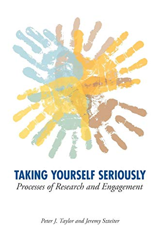 9780984921614: Taking Yourself Seriously: Processes of Research and Engagement