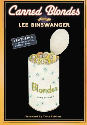 9780984935499: Canned Blondes: The Art of Lee Binswanger