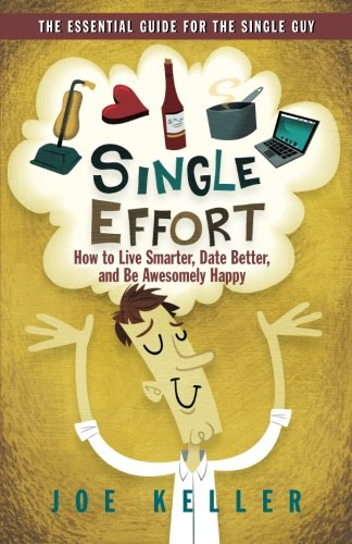 9780984936809: Single Effort: How to Live Smarter, Date Better, and Be Awesomely Happy