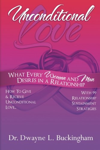 9780984942329: Unconditional Love: What Every Woman and Man Desires in a Relationship: How to Give and Receive Unconditional Love