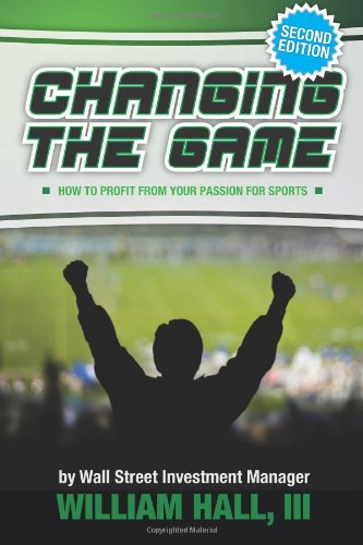 9780984942770: Changing the Game: How to Profit From Your Passion for Sports by a Wall Street Investment Manager