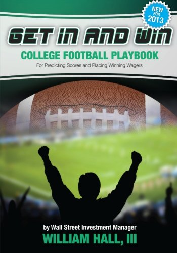 9780984942787: Get In and Win College Football Playbook: For Predicting Scores and Placing Winner Wagers By a Wall Street Investment Manager