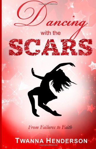 9780984944132: Dancing with the Scars: From Failures to Faith