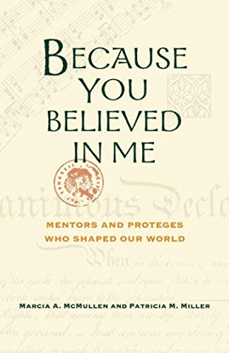 9780984947065: Because You Believed in Me: Mentors and Proteges Who Shaped Our World, Anniversary Edition