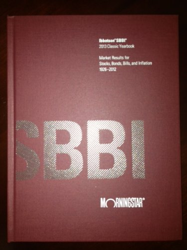 Ibbotson SBBI 2012 Classic Yearbook: Market Results for Stocks, Bonds, Bills, and Inflation 1926-...