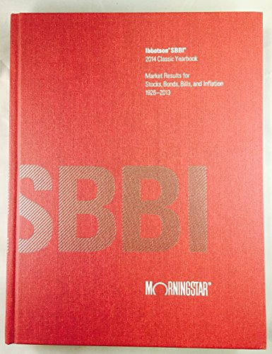 9780984950041: Ibbotson SBBI Classic Yearbook 2014: Market Results for Stocks, Bonds, Bills and Inflation 1926-2013