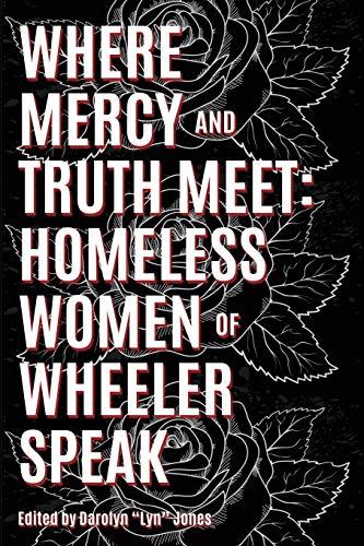 9780984950188: Where Mercy and Truth Meet: Homeless Women of Wheeler Speak