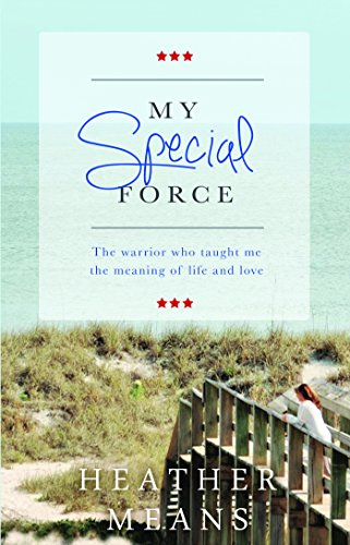 My Special Force: The Warrior Who Taught Me the Meaning of Life and Love: Means, Heather