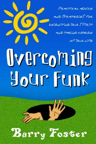 9780984974405: Overcoming Your Funk: Practical Advice and Strategies for Reigniting Your Spirit and Taking Charge of Your Life
