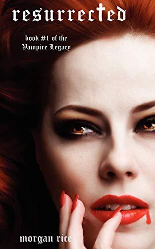 Resurrected (Book #1 of the Vampire Legacy) (Vampire Journals): Rice, Morgan